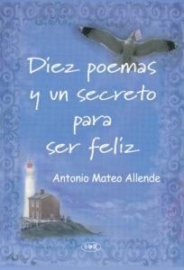 Diez Poemas y un Secreto para ser Feliz