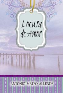 Locura de Amor libro de Antonio Mateo Allende
